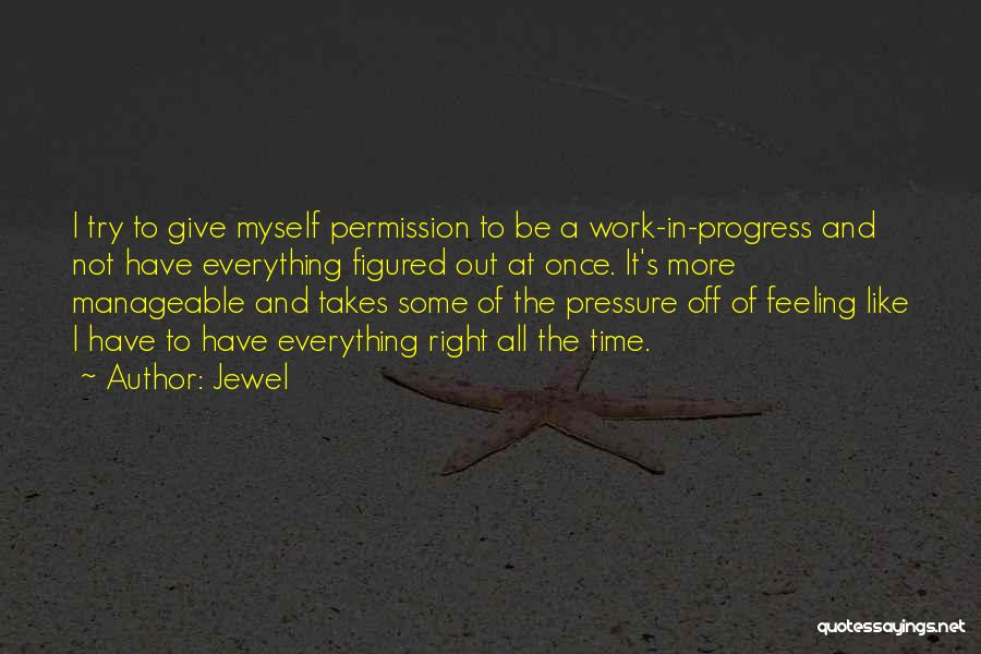 Pressure From Work Quotes By Jewel