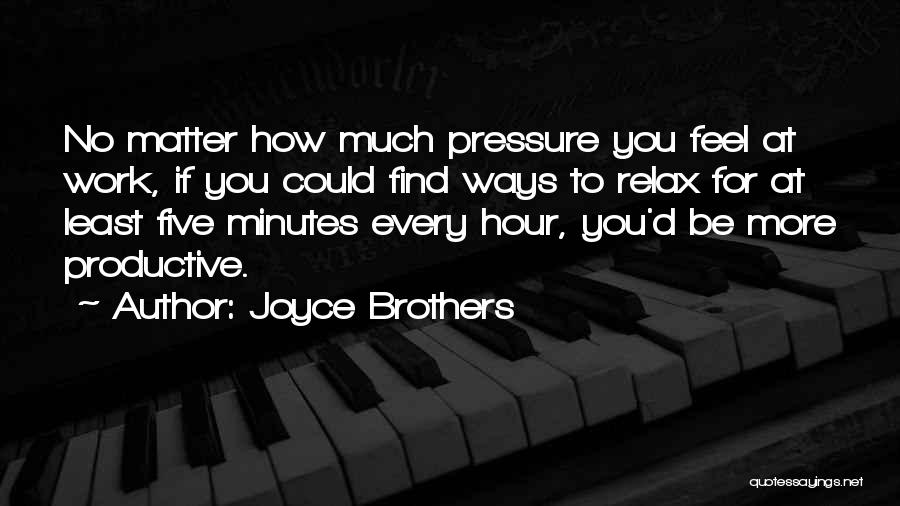Pressure From Work Quotes By Joyce Brothers