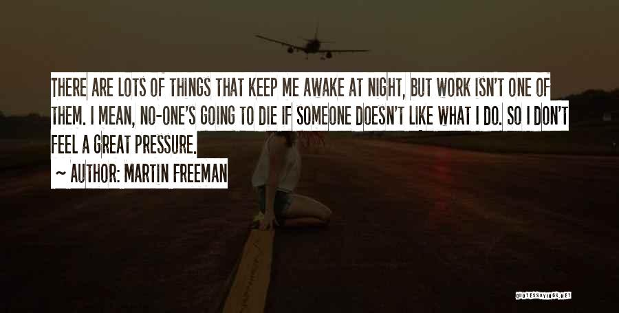 Pressure From Work Quotes By Martin Freeman