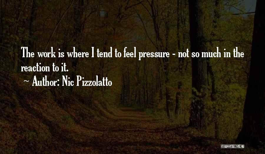 Pressure From Work Quotes By Nic Pizzolatto