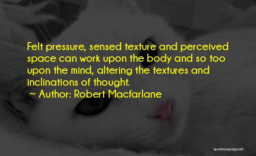 Pressure From Work Quotes By Robert Macfarlane