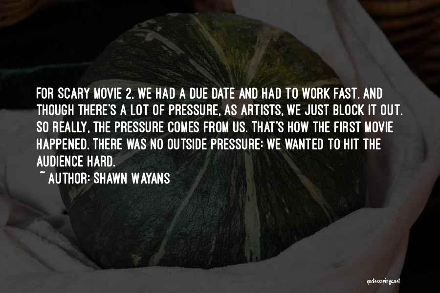 Pressure From Work Quotes By Shawn Wayans