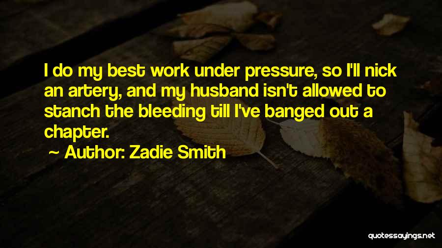 Pressure From Work Quotes By Zadie Smith