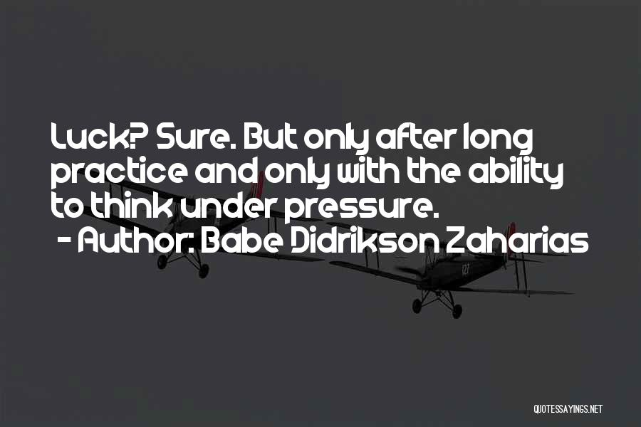 Pressure In Sports Quotes By Babe Didrikson Zaharias