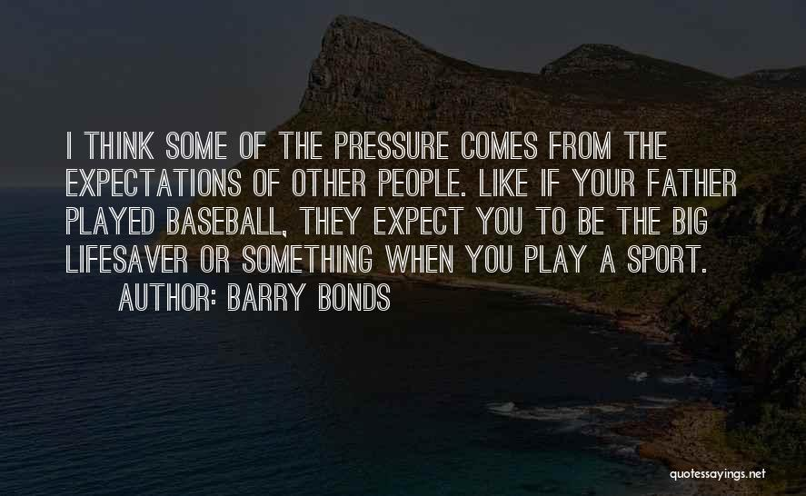 Pressure In Sports Quotes By Barry Bonds