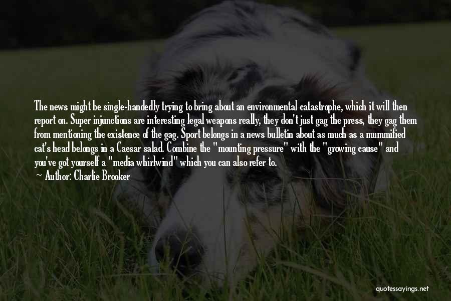 Pressure In Sports Quotes By Charlie Brooker