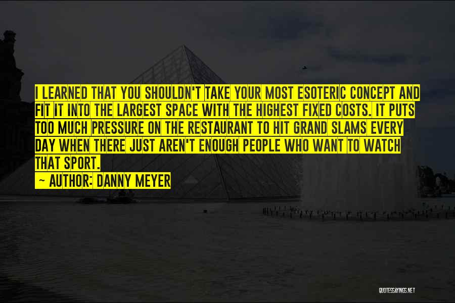 Pressure In Sports Quotes By Danny Meyer