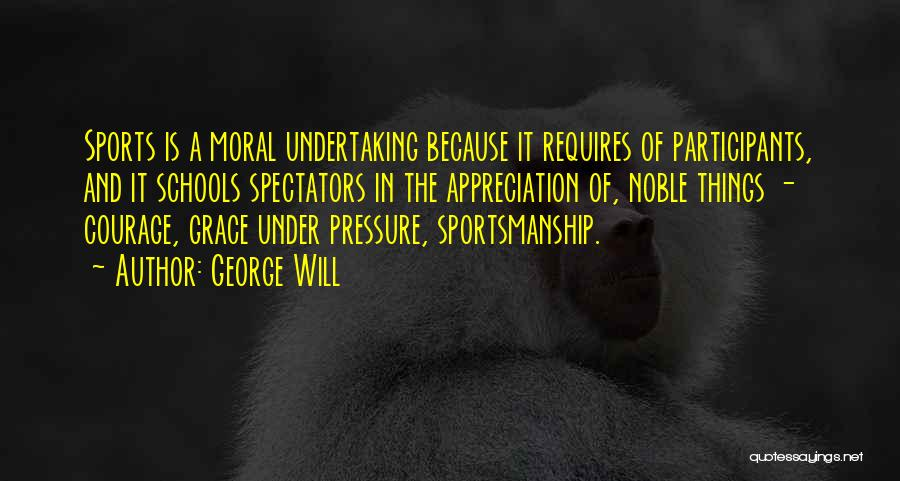 Pressure In Sports Quotes By George Will