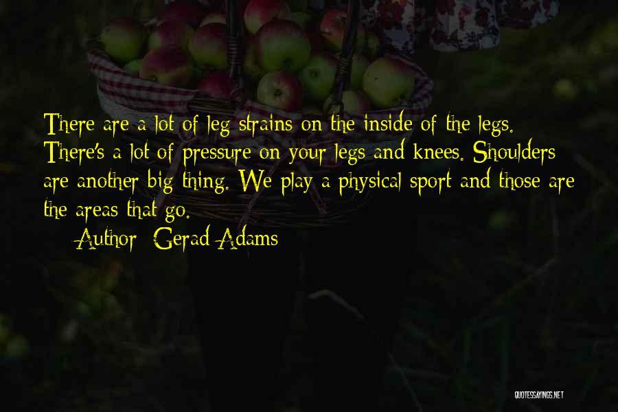 Pressure In Sports Quotes By Gerad Adams