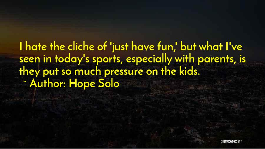 Pressure In Sports Quotes By Hope Solo