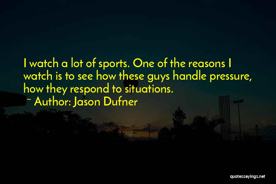 Pressure In Sports Quotes By Jason Dufner