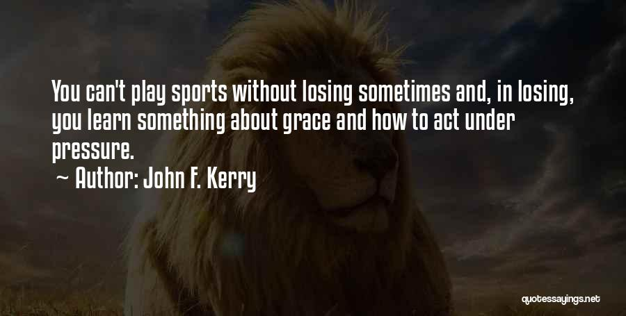 Pressure In Sports Quotes By John F. Kerry