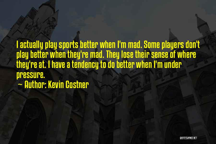 Pressure In Sports Quotes By Kevin Costner