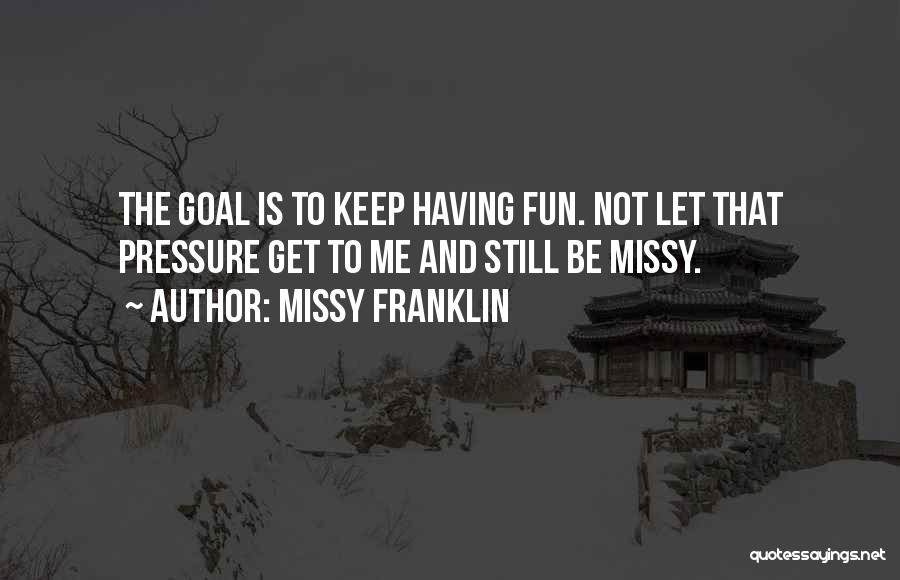 Pressure In Sports Quotes By Missy Franklin