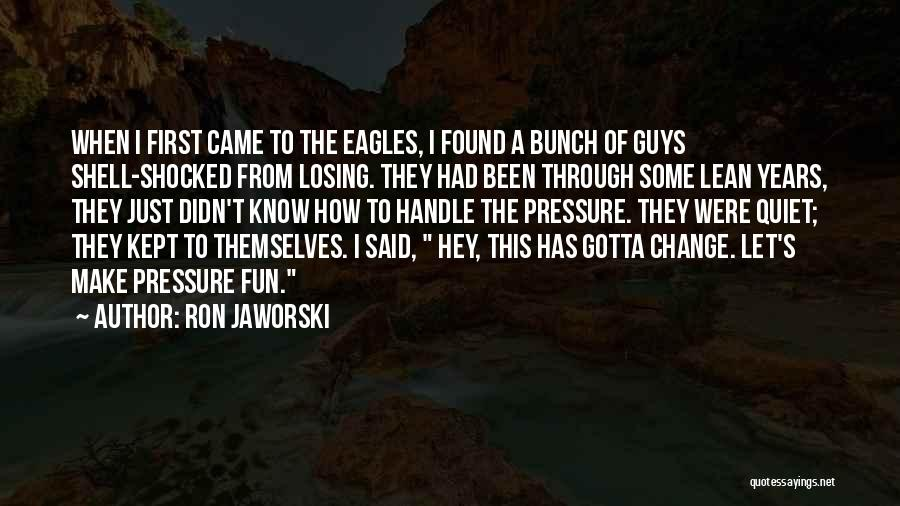 Pressure In Sports Quotes By Ron Jaworski