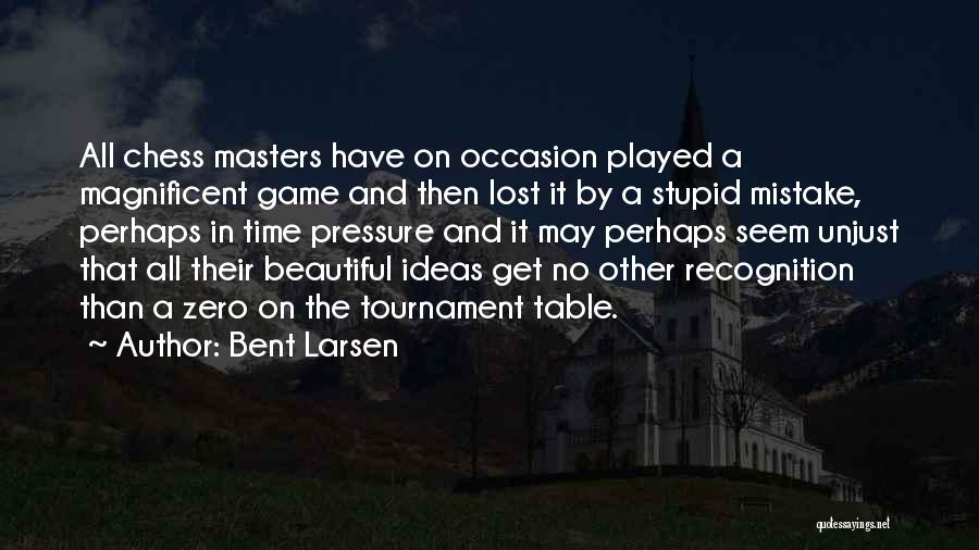 Pressure To Be Beautiful Quotes By Bent Larsen