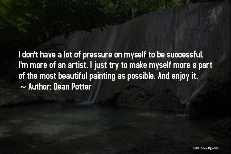 Pressure To Be Beautiful Quotes By Dean Potter
