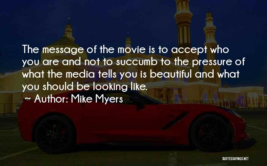 Pressure To Be Beautiful Quotes By Mike Myers