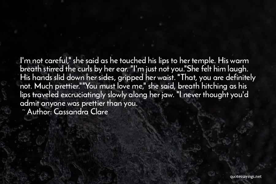 Prettier Than You Quotes By Cassandra Clare