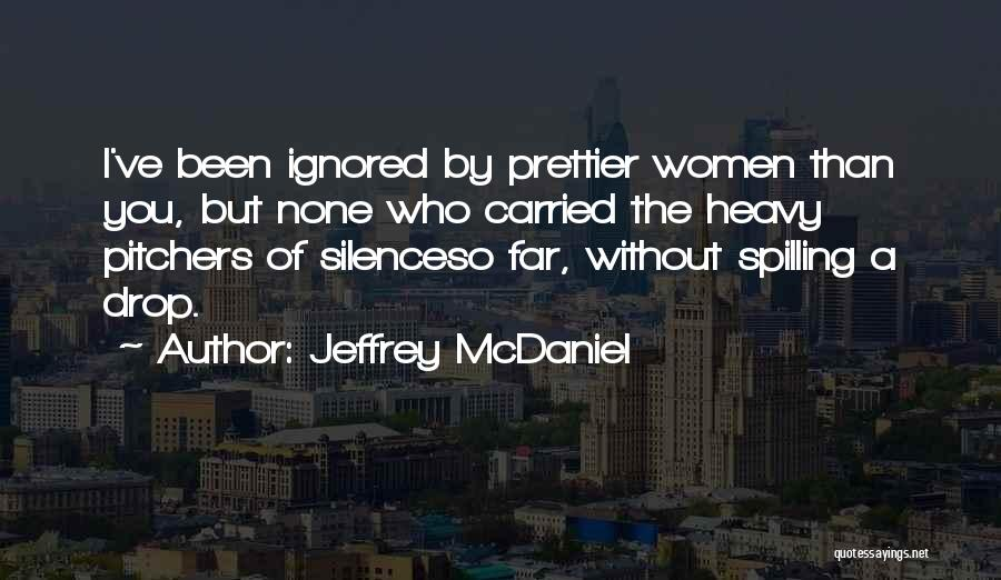 Prettier Than You Quotes By Jeffrey McDaniel