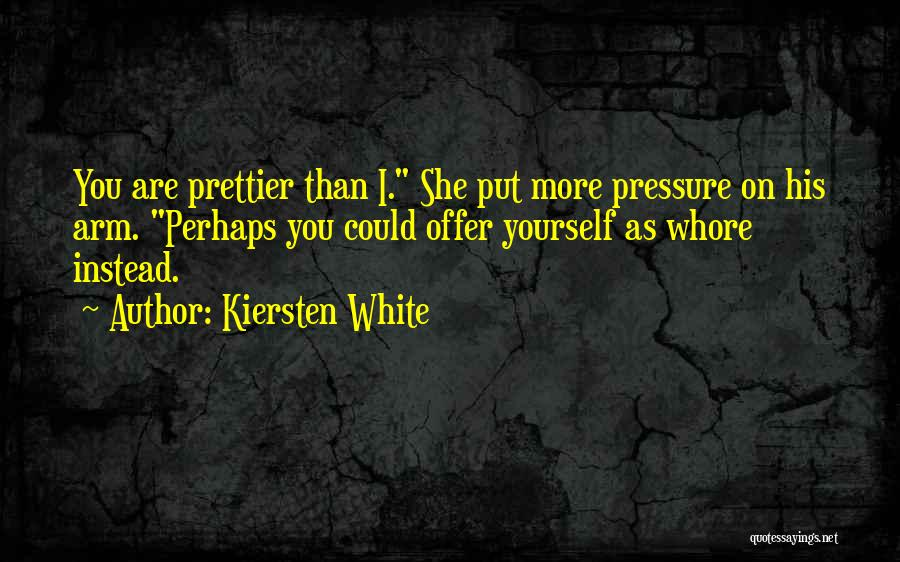 Prettier Than You Quotes By Kiersten White