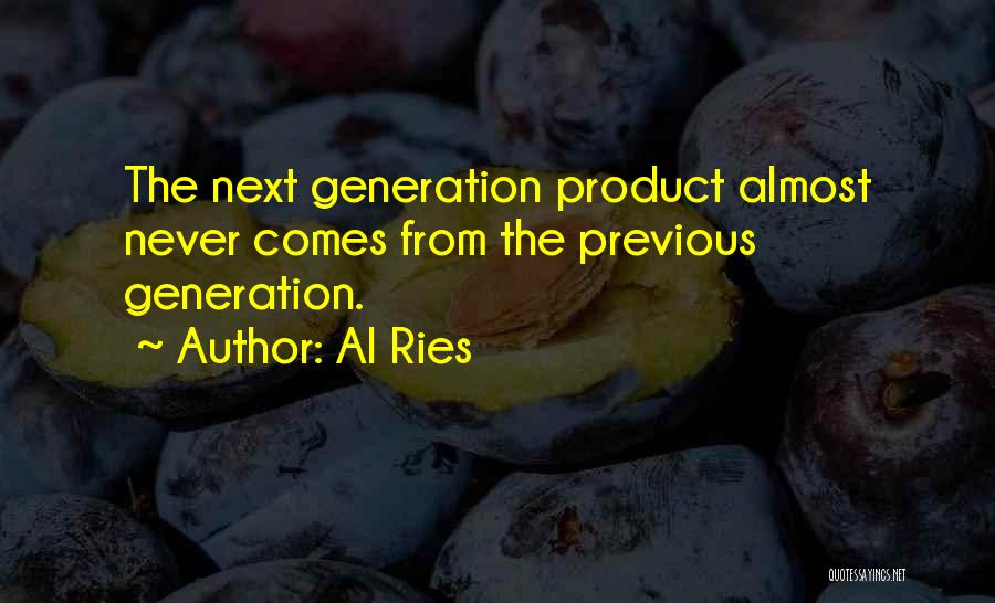 Previous Generations Quotes By Al Ries