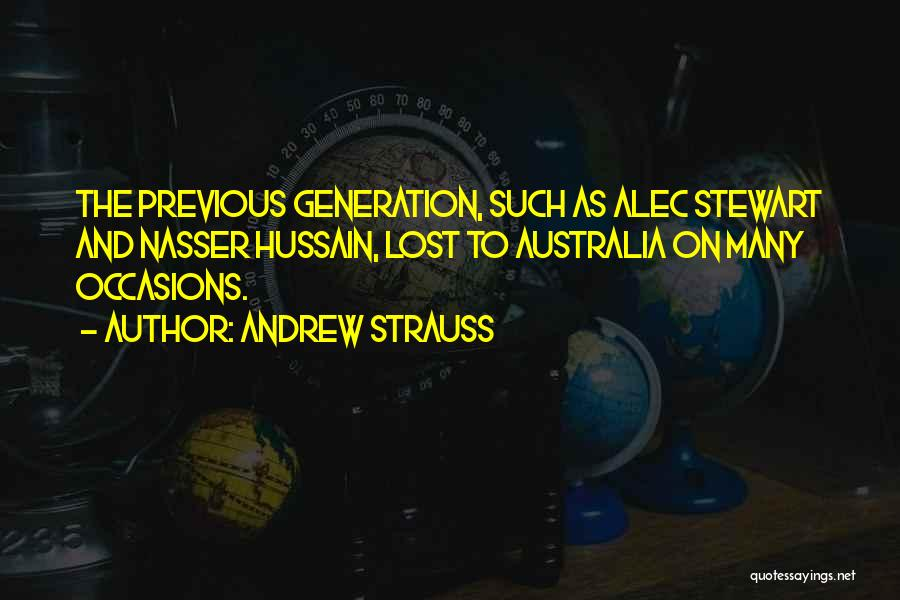 Previous Generations Quotes By Andrew Strauss