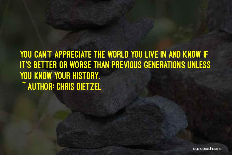 Previous Generations Quotes By Chris Dietzel