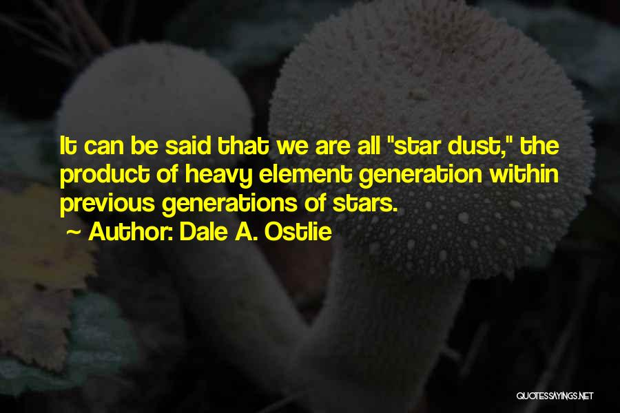 Previous Generations Quotes By Dale A. Ostlie