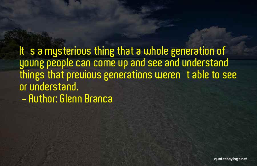 Previous Generations Quotes By Glenn Branca