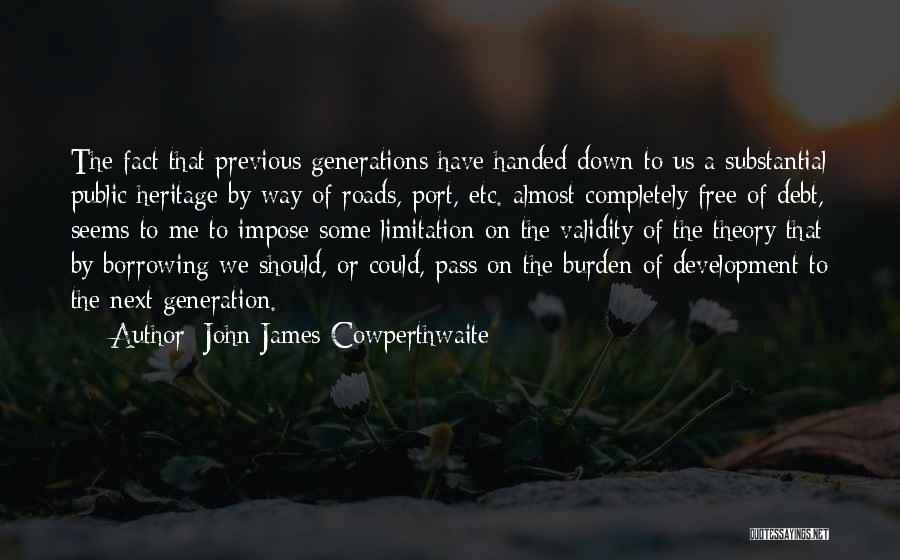 Previous Generations Quotes By John James Cowperthwaite