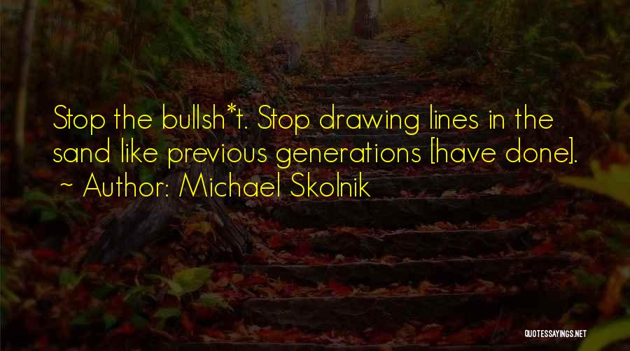 Previous Generations Quotes By Michael Skolnik