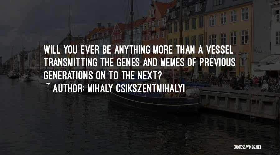 Previous Generations Quotes By Mihaly Csikszentmihalyi