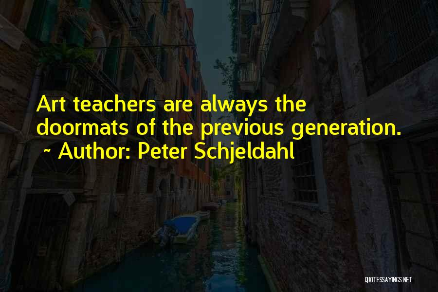 Previous Generations Quotes By Peter Schjeldahl