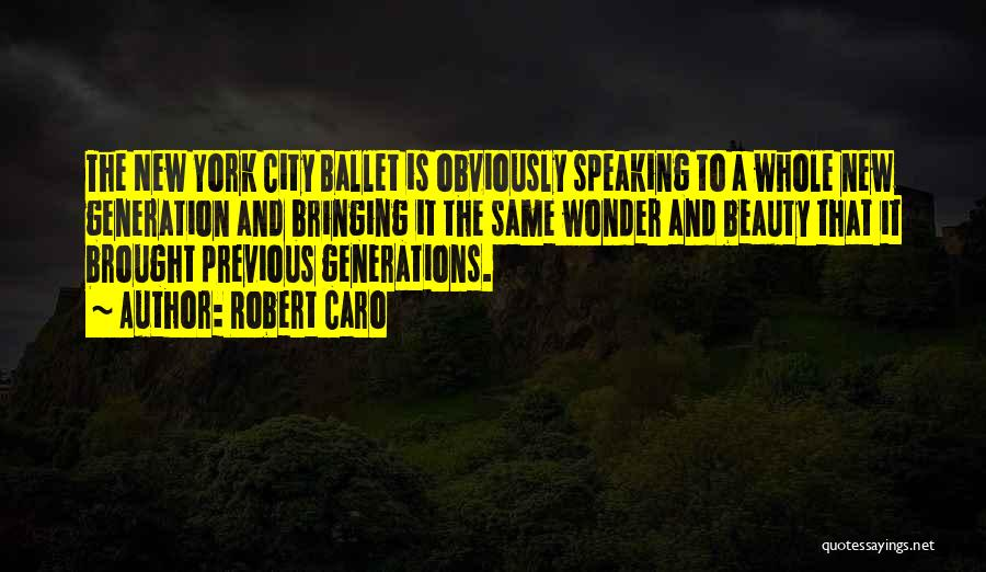 Previous Generations Quotes By Robert Caro