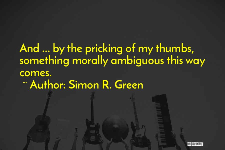 Pricking Quotes By Simon R. Green