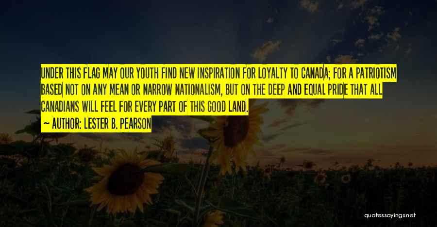 Pride And Patriotism Quotes By Lester B. Pearson