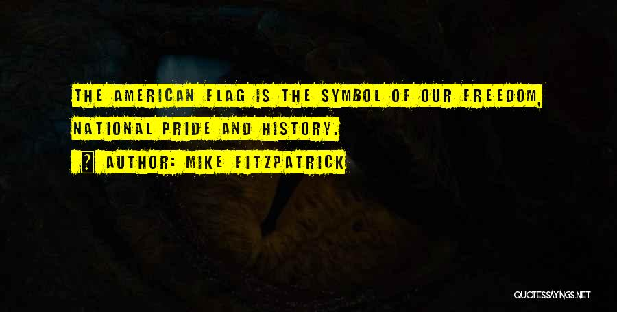 Pride And Patriotism Quotes By Mike Fitzpatrick