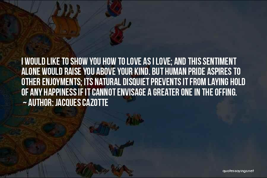 Pride Of Love Quotes By Jacques Cazotte