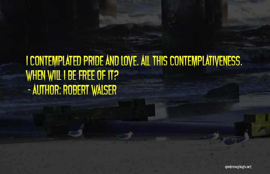 Pride Of Love Quotes By Robert Walser