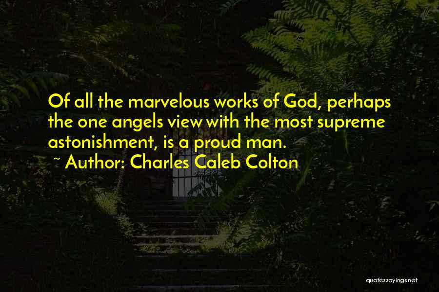 Pride Of Man Quotes By Charles Caleb Colton