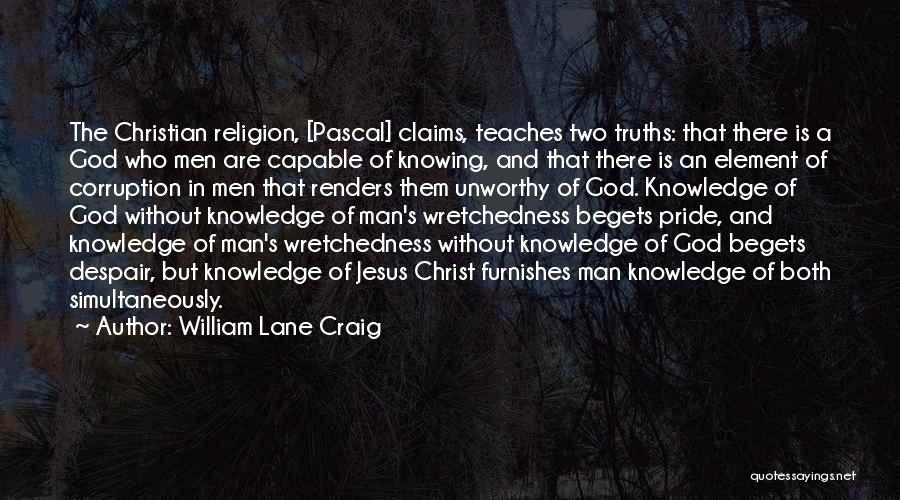 Pride Of Man Quotes By William Lane Craig