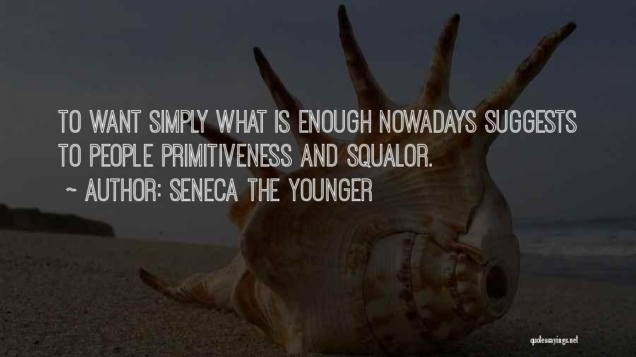 Primitiveness Quotes By Seneca The Younger