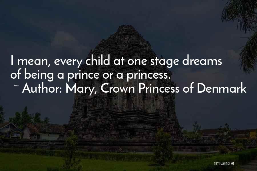 Prince Of Denmark Quotes By Mary, Crown Princess Of Denmark