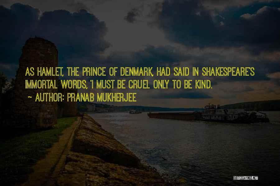 Prince Of Denmark Quotes By Pranab Mukherjee