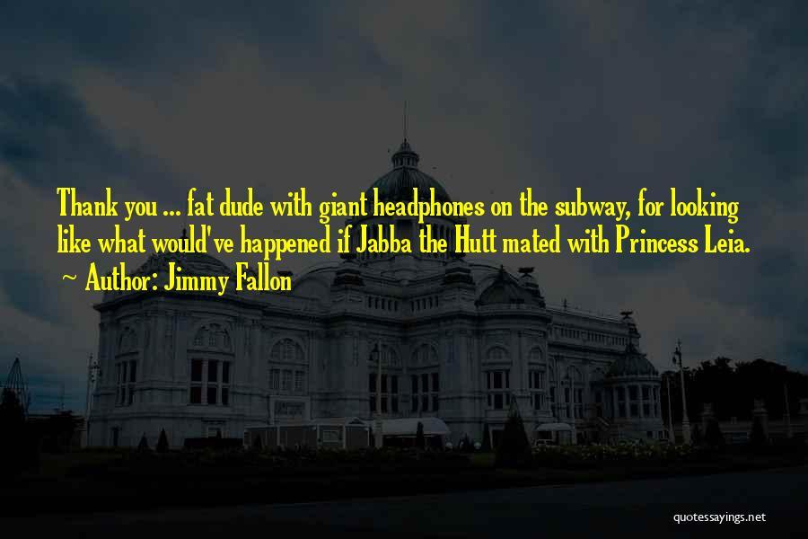 Princess Leia Jabba Quotes By Jimmy Fallon