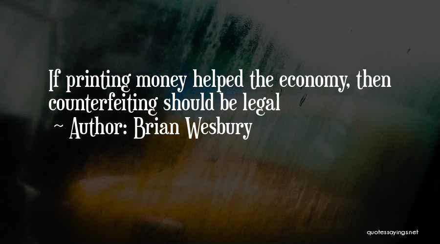Printing Money Quotes By Brian Wesbury