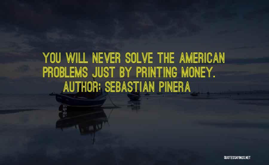 Printing Money Quotes By Sebastian Pinera