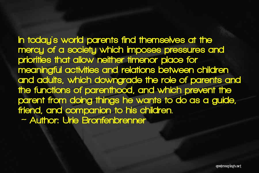 Priorities As A Parent Quotes By Urie Bronfenbrenner