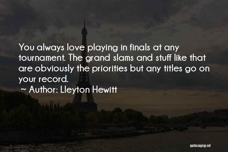 Priorities In Love Quotes By Lleyton Hewitt